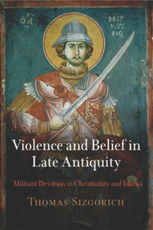 Violence and Belief in Late Antiquity